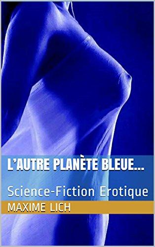 Une autre planète toute bleue...: Science-Fiction Erotique