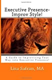 img - for Executive Presence- Improv Style!: A Guide to Improvising Your Way into Executive Presence! book / textbook / text book