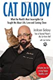 Cat Daddy: What the World?s Most Incorrigible Cat Taught Me About Life, Love, and Coming Clean