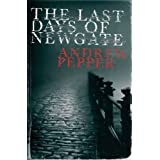 The Last Days of Newgate (Pyke Mysteries)by Andrew Pepper