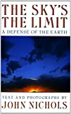 The Sky's the Limit: A Defense of the Earth (0393307174) by Nichols, John