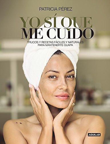 Yo sí que me cuido: Trucos y recetas fáciles y naturales para mantenerte guapa (AGUILAR)