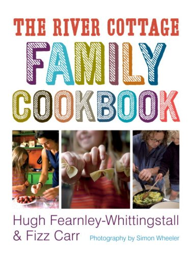 The River Cottage Family Cookbook by Hugh Fearnley-Whittingstall, Fizz Carr