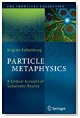 Particle Metaphysics: A Critical Account of Subatomic Reality (The Frontiers Collection)
