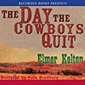 The Day the Cowboys Quit (       UNABRIDGED) by Elmer Kelton Narrated by Pete Bradbury
