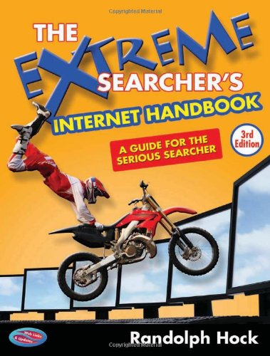 The Extreme Searcher's Internet Handbook: A Guide for the...