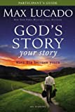 God's Story, Your Story Participant's Guide with DVD: When His Becomes Yours (Story, The) (0310684331) by Lucado, Max