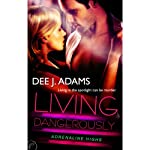 Living Dangerously: Adrenaline Highs, Book 4 (       UNABRIDGED) by Dee J. Adams Narrated by Dee J. Adams