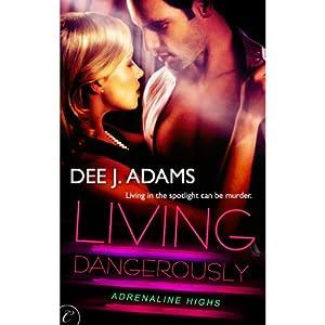 Living Dangerously: Adrenaline Highs, Book 4 | [Dee J. Adams]