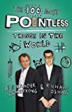 The 100 Most Pointless Things in the World by Armstrong, Alexander, Osman, Richard on 23/05/2013 unknown edition Alexander, Osman, Richard Armstrong