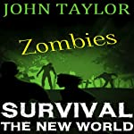 Zombies: Survival: The New World, Book 1 (       UNABRIDGED) by John Taylor Narrated by Sean Wybrant