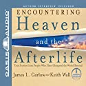 Encountering Heaven and the Afterlife: True Stories from People Who Have Glimpsed the World Beyond (       UNABRIDGED) by James L. Garlow, Keith Wall Narrated by James L. Garlow