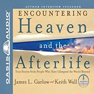 Encountering Heaven and the Afterlife: True Stories from People Who Have Glimpsed the World Beyond | [James L. Garlow, Keith Wall]