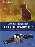 Les secrets de la photo d'animaux : Matériel, Prise de vue, terrain