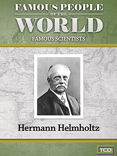 Famous People of the World - Famous Scientists - Hermann Helmholtz