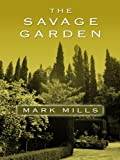 The Savage Garden (Thorndike Reviewers' Choice) (0786296798) by Mills, Mark