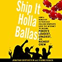 Ship It Holla Ballas!: How a Bunch of 19-Year-Old College Dropouts Used the Internet to Become Poker's Loudest, Craziest, and Richest Crew (       UNABRIDGED) by Jonathan Grotenstein, Storms Reback Narrated by James Patrick Cronin