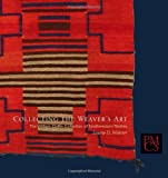 img - for Collecting the Weaver's Art: The William Claflin Collection of Southwestern Textiles (Peabody Museum Collections Series) book / textbook / text book