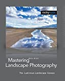 Mastering Landscape Photography: The Luminous Landscape Essays