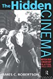The Hidden Cinema: British Film Censorship in Action 1913-1972 (Cinema and Society) (0415090342) by Robertson, Dr James C