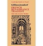 img - for [(French Renaissance Tragedy: The Dramatic Word)] [Author: Gillian Jondorf] published on (September, 2011) book / textbook / text book