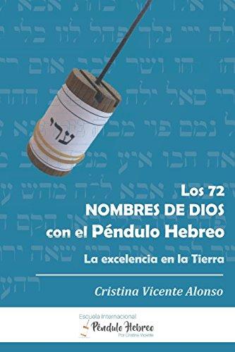 LOS 72 NOMBRES DE DIOS CON EL PÉNDULO HEBREO LA EXCELENCIA EN LA TIERRA  [VICENTE, CRISTINA] (Tapa Blanda)