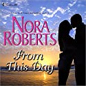 From This Day (       UNABRIDGED) by Nora Roberts Narrated by Therese Plummer