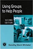 img - for Using Groups to Help People (International Library of Group Psychotherapy and Group Proce) book / textbook / text book
