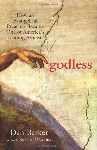 Godless: How an Evangelical Preacher Became One of America's Leading Atheists: Dan Barker, Richard Dawkins: 9781569756775: Amazon.com: Books