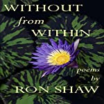 Without from Within: Poems by Ron Shaw | Ron Shaw