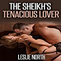 The Sheikh's Tenacious Lover: The Tazeem Twins, Book 1 Audiobook by Leslie North Narrated by Rose DeMarco