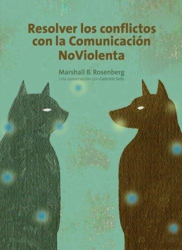 resolver-los-conflictos-con-la-comunicacion-noviolenta-una-conversacion-con-gabrielle-seils-tierra-a
