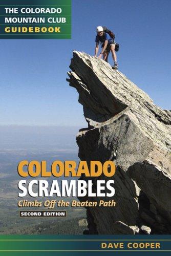 Colorado Scrambles: Climbs Beyond the Beaten Path (Colorado Mountain Club Guidebooks)