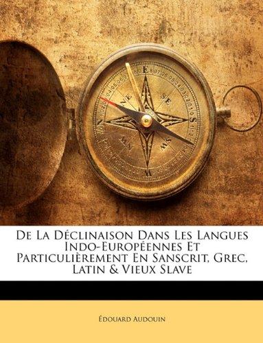 De La Déclinaison Dans Les Langues Indo-Européennes Et Particulièrement En Sanscrit, Grec, Latin & Vieux Slave
