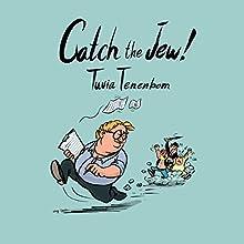 Catch the Jew! (       UNABRIDGED) by Tuvia Tenenbom Narrated by Shlomo Zacks