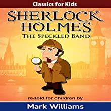 Sherlock Holmes Re-Told for Children: The Speckled Band Audiobook by Mark Williams Narrated by Joseph Tweedale