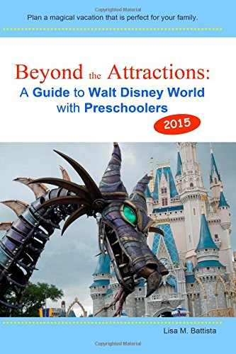 Beyond the Attractions: A Guide to Walt Disney World with Preschoolers (2015)