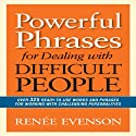Powerful Phrases for Dealing with Difficult People: Over 325 Ready-to-Use Words and Phrases for Working with Challenging Personalities Audiobook by Renee Evenson Narrated by Rose Itzcovitz