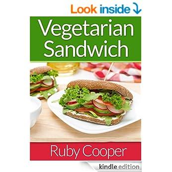 Vegetarian Cookbook: Vegetarian Sandwiches (vegetarian cooking for everyone) (vegetarian diet book) (vegetarian weight loss) Healthy (Weight Maintenance & Low Fat Lifestyle) (Cookbooks Book 3)