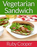 Vegetarian Cookbook: Vegetarian Sandwiches (Vegetarian Recipes Book) ( easy vegetarianrecipes) (cookbooks)