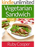 Vegetarian Cookbook: Vegetarian Sandwiches (vegetarian cooking for everyone) (vegetarian diet book) (vegetarian weight loss) Healthy (Weight Maintenance ... Recipes Collection Book 3) (English Edition)