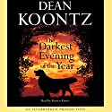 The Darkest Evening of the Year Hörbuch von Dean Koontz Gesprochen von: Kirsten Kairos