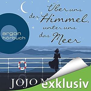 Über uns der Himmel, unter uns das Meer Hörbuch von Jojo Moyes Gesprochen von: Luise Helm