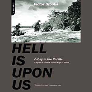 Hell Is Upon Us: D-Day in the Pacific - Saipan to Guam, June to August 1944 | [Victor Brooks]