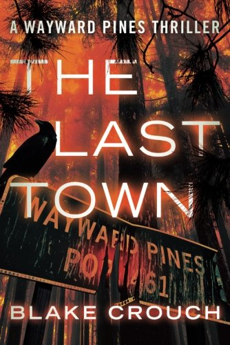 The Last Town (The Wayward Pines Trilogy)  - Blake Crouch