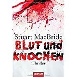 """Blut und Knochen: Thrillervon """"Stuart MacBride"""""""