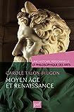 Une histoire personnelle et philosophique des arts - Moyen �ge et Renaissance