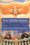 For All the Saints: Evangelical Theology and Christian Spirituality (0664226655) by McGrath, Alister E.