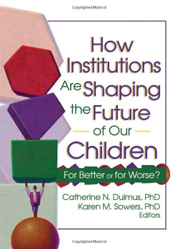 How Institutions are Shaping the Future of Our Children: For Better or for Worse?
