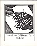 PRIZED WRITING University of California, Davis, 1991-92 an Anthology of Undergraduate Prose